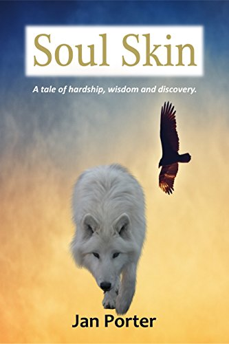 "ebook: ""Soul Skin, a tale of hardship, wisdom and discovery"" - literary fiction By; Jan Porter (B00HGN1AL2)"