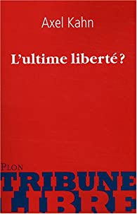 L'ultime liberté ? par Axel Kahn
