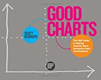 Good Charts: The HBR Guide to Making Smarter, More Persuasive Data Visualizations Front Cover