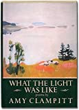 WHAT THE LIGHT WAS LIKE (Knopf Poetry Series, 18)