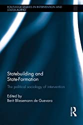Statebuilding and State-Formation: The political sociology of intervention (Routledge Studies in Intervention and Statebuilding)