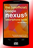 The (Unofficial) Google Nexus 5 SmartPhone Book - Second Edition: The missing manual for LG's Android 4 4 KitKat phone