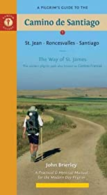 A Pilgrim's Guide to the Camino de Santiago: St. Jean * Roncesvalles * Santiago (Ninth Edition, Ninth) [ A PILGRIM'S GUIDE TO THE CAMINO DE SANTIAGO: ST. JEAN * RONCESVALLES * SANTIAGO (NINTH EDITION, NINTH) BY Brierley, John ( Author ) Oct-01-2012