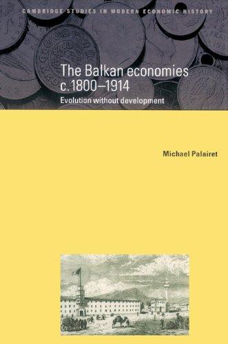 The Balkan Economies c.1800-1914: Evolution without Development (Cambridge Studies in Modern Economic History)