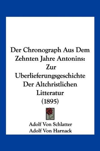 Der Chronograph Aus Dem Zehnten Jahre Antonins: Zur Uberlieferungsgeschichte Der Altchristlichen Litteratur (1895) (German Edition) PDF