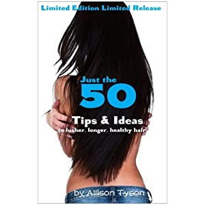 Just the 50 Tips & Ideas to lusher, longer, healthier hair (The Lush Long Hair Care Guide)