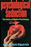 Psychological seduction: The failure of modern psychology