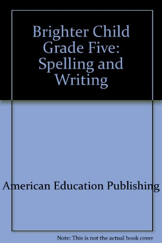 Spelling and Writing Grade 5/Basic Skills Workbook With Answer Key (Brighter Child Series)