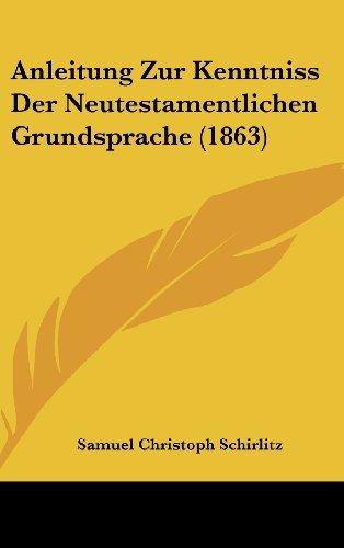 Anleitung Zur Kenntniss Der Neutestamentlichen Grundsprache (1863)