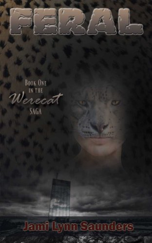 Jami Lynn  Saunders - Feral: Book 1 in the Werecat Saga