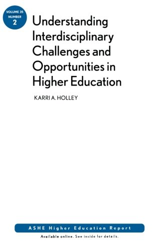 Understanding Interdisciplinary Challenges and Opportunities in Higher Education: ASHE Higher Education Report, Volume 3