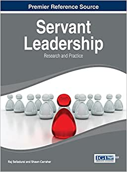 Servant Leadership: Research And Practice (Advances In Human Resources Management And Organizational Development)