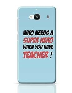 PosterGuy Redmi 2 Case Cover - needs a super hero teacher ! | Designed by: Sawariya Creatives
