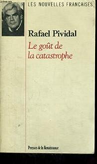 Le gout de la catastrophe par Rafa�l Pividal