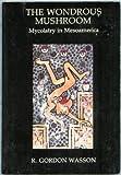 The Wondrous Mushroom: Mycolatry in Mesoamerica