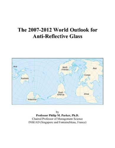 The 2007-2012 World Outlook for Anti-Reflective Glass