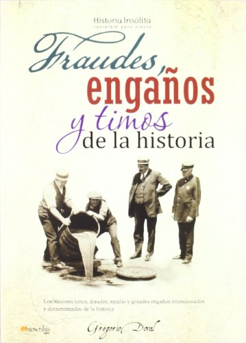 Fraudes, enganos y timos de la historia / Historical Errors, Lapses and Misprints (Historia Insolita / Unusual History) (Spanish Edition)