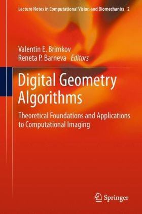 Digital Geometry Algorithms: Theoretical Foundations and Applications to Computational Imaging (Lecture Notes in Computa