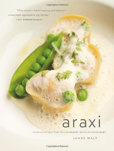 Araxi: Seasonal Recipes from the Celebrated Whistler Restaurant