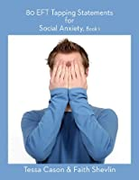 Social Anxiety (80 EFT Tapping Statements Book 1) (English Edition)