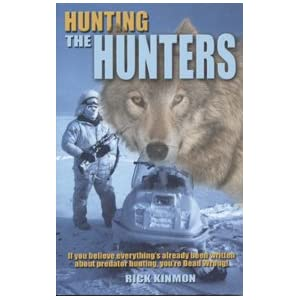 Hunting the Hunters: An Alaskan's Pursuit of North America's Most Valuable Predators Rick Kinmon
