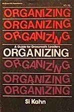 Organizing A Guide for Grassroots Leaders Revised by Si Kahn
