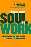 Taking Your Soul to Work: Overcoming the Nine Deadly Sins of the Workplace (0802865593) by Stevens, R. Paul