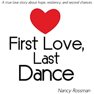 First Love, Last Dance | [Nancy Rossman]