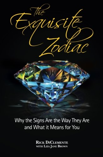 The Exquisite Zodiac: Why the Signs Are the Way they Are and What It Means for You PDF