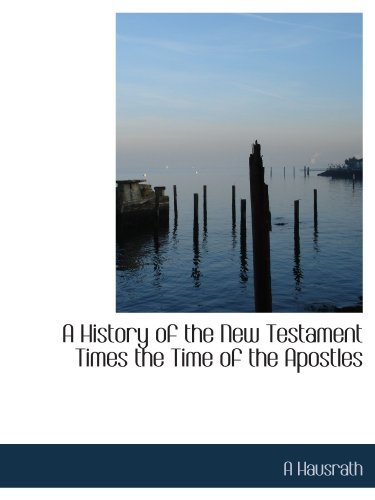 A History of the New Testament Times the Time of the Apostles