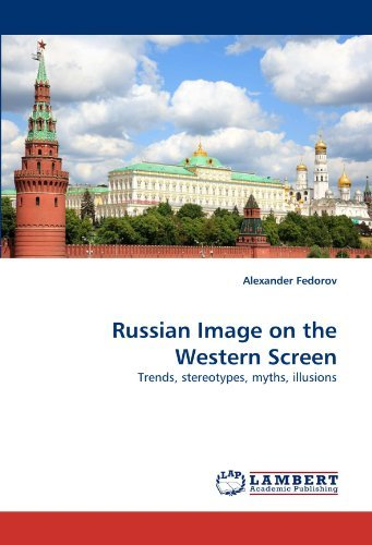 Russian Image on the Western Screen: Trends, stereotypes, myths, illusions by Alexander Fedorov (2011-01-12)