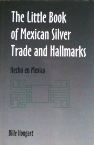 The little book of Mexican silver trade and hallmarks: Hecho en Mexico