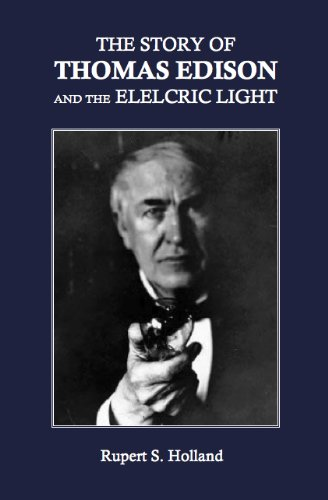 The Story Of Thomas Edison And The Electric Light