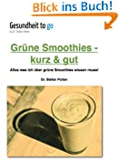 Grüne Smoothies - kurz & gut  Alles was ich über grüne Smoothies wissen muss!