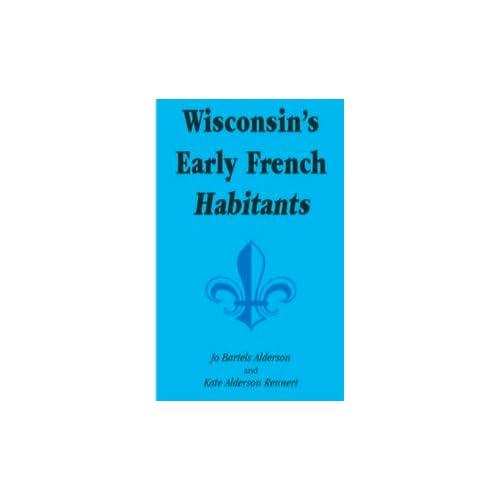 Wisconsin's early French habitants Jo Bartels Alderson