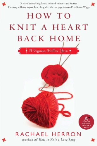 How to Knit a Heart Back Home: A Cypress Hollow Yarn Book 2 (A Cypress Hollow Yarn Novel)