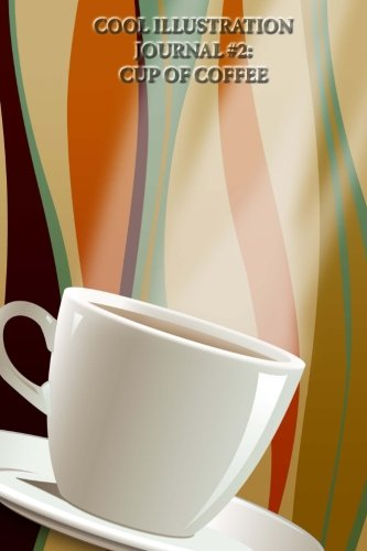 Cool Illustration Journal #2: Cup of Coffee (lined pages): 200 Page Journal (Wake Me Juice compare prices)