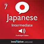 Learn Japanese - Level 7: Intermediate Japanese, Volume 1: Lessons 1-83: Intermediate Japanese #2 |  Innovative Language Learning