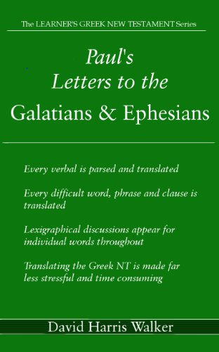 Paul'S Letters To The Galatians And Ephesians (The Learner'S Greek New Testament Series Book 1)