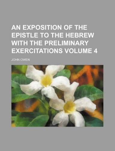 An exposition of the epistle to the Hebrew with the preliminary exercitations Volume 4