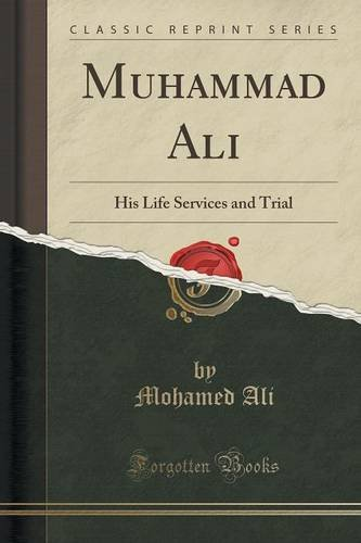 Muhammad Ali: His Life Services and Trial (Classic Reprint)