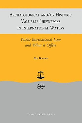 Archaeological and/or Historic Valuable Shipwrecks in International Waters:Public International Law and What It Offers by Eke Boesten (2002-09-15)