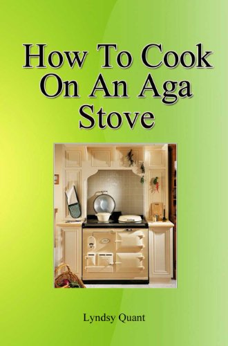 How To Cook On An Aga Stove: Learn The Mystery Of How To Cook On The Queen Of Radiant Heat Stoves (Rayburn Stove compare prices)