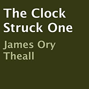 The Clock Struck One | [James Ory Theall]