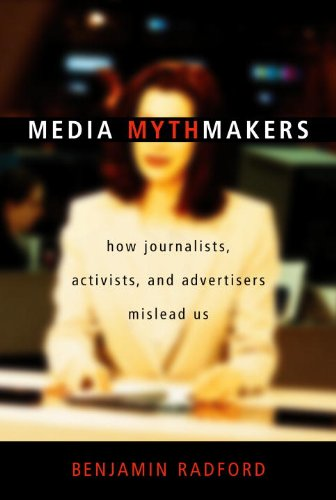 Media Mythmakers: How Journalists, Activists, and Advertisers Mislead Us