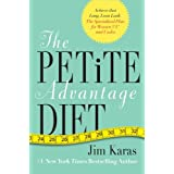 "The Petite Advantage: Achieve That Long, Lean Look -- and Eat the Right Foods to Feel Full Fast -- with the Specialized Diet for Women 5'4"" and Underby Jim Karas"