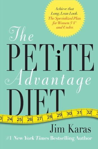 The Petite Advantage Diet: Achieve That Long, Lean Look. The Specialized Plan for Women 5'4 and Under. PDF
