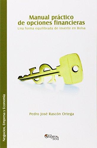 Manual Practico de Opciones Financieras. Una Forma Equilibrada de Invertir En Bolsa