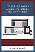 Free and Easy Website Design for Museums and Historic Sites Front Cover