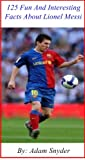 img - for 125 Fun And Interesting Facts About Lionel Messi book / textbook / text book
